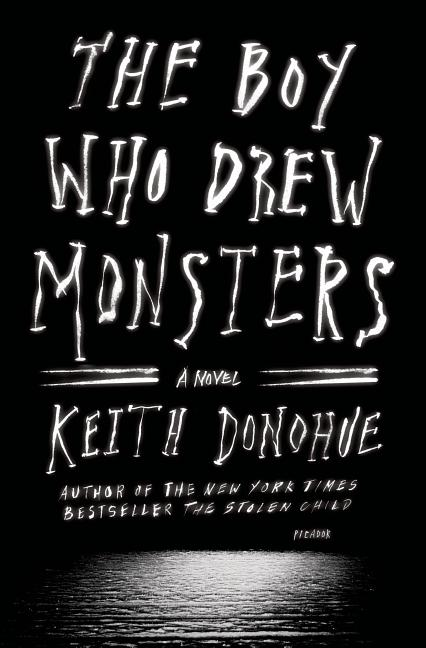 The Boy Who Drew Monsters: A Novel. Keith Donohue.