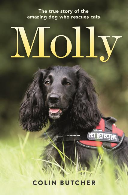 Molly: The True Story of the Amazing Dog Who Rescues Cats. Colin Butcher