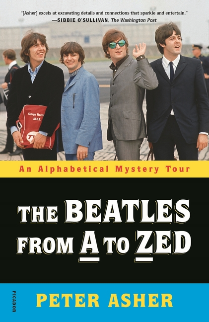 The Beatles from A to Zed: An Alphabetical Mystery Tour. Peter Asher