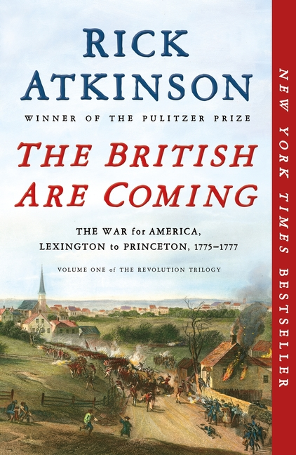 The British Are Coming: The War for America, Lexington to Princeton, 1775-1777 (The Revolution...