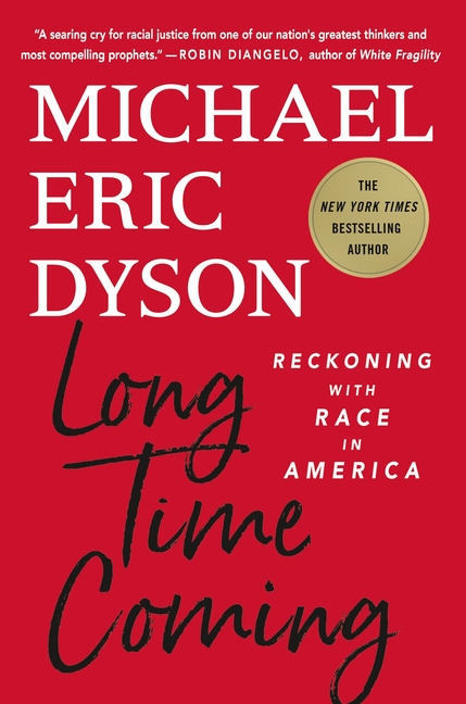 Long Time Coming: Reckoning with Race in America. Michael Eric Dyson