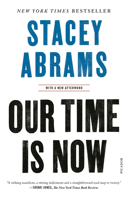 Our Time Is Now: Power, Purpose, and the Fight for a Fair America. Stacey Abrams.