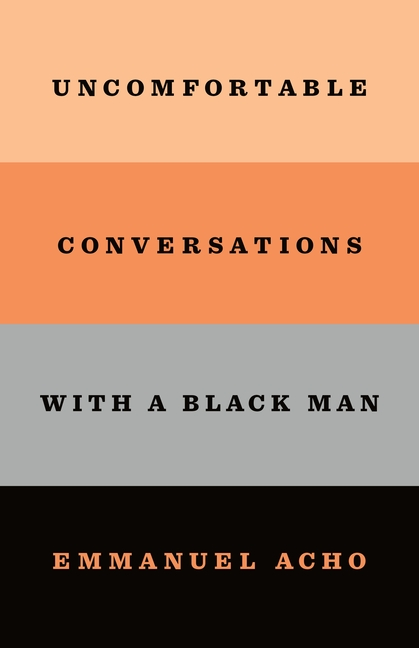 Uncomfortable Conversations with a Black Man. Emmanuel Acho