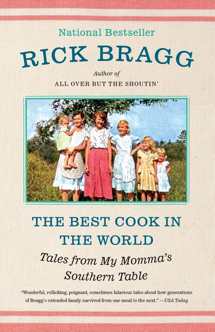 The Best Cook in the World: Tales from My Momma's Southern Table. Rick Bragg