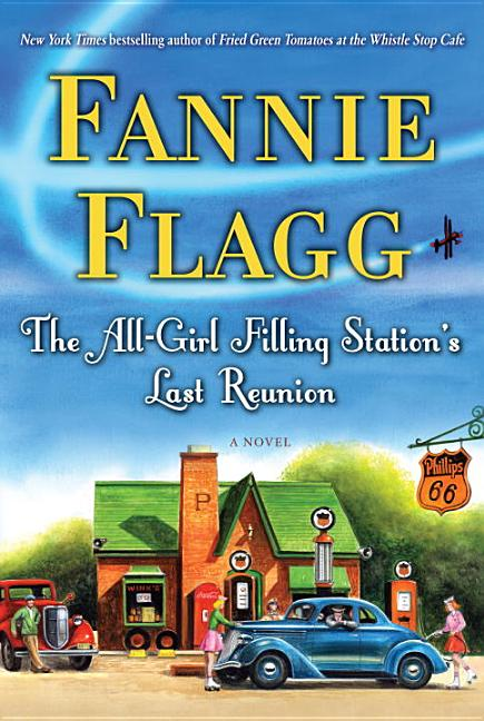 The All-Girl Filling Station's Last Reunion: A Novel. Fannie Flagg