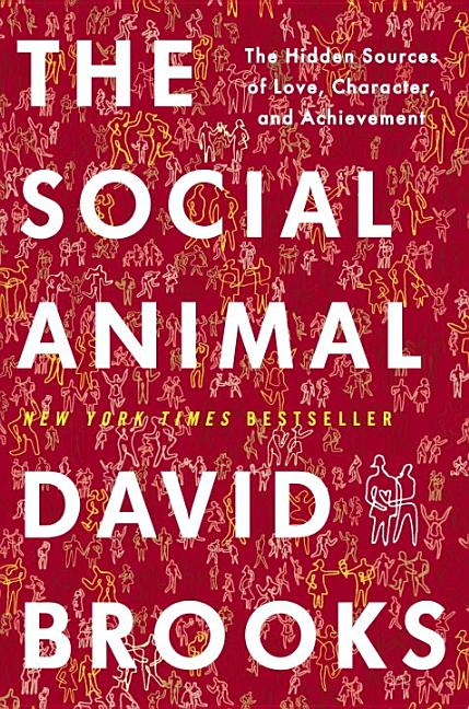 The Social Animal: The Hidden Sources of Love, Character, and Achievement. David Brooks