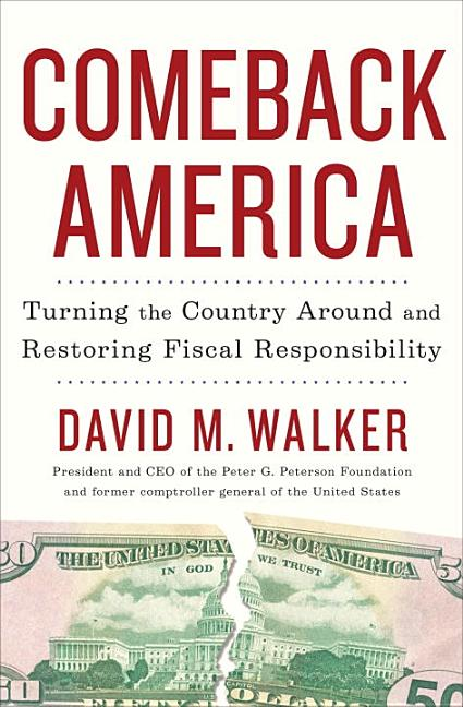 Comeback America: Turning the Country Around and Restoring Fiscal Responsibility. David M. Walker