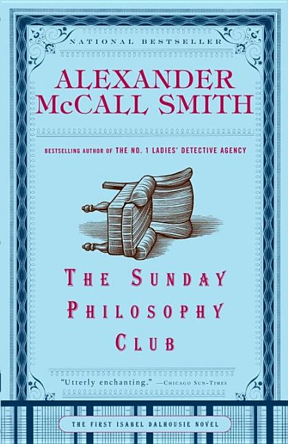 The Sunday Philosophy Club (Isabel Dalhousie Series). Alexander McCall Smith