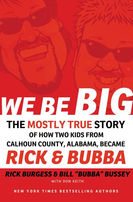We Be Big: The Mostly True Story of How Two Kids from Calhoun County, Alabama, Became Rick and...