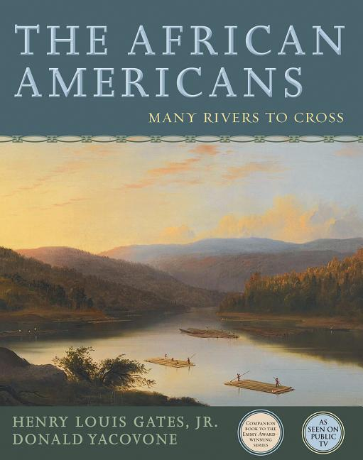 The African Americans: Many Rivers to Cross. Henry Louis Gates Jr., Yacovone.