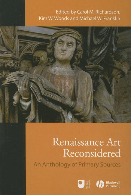 Renaissance Art Reconsidered: An Anthology of Primary Sources. Carol M. Richardson, Kim W. Woods,...
