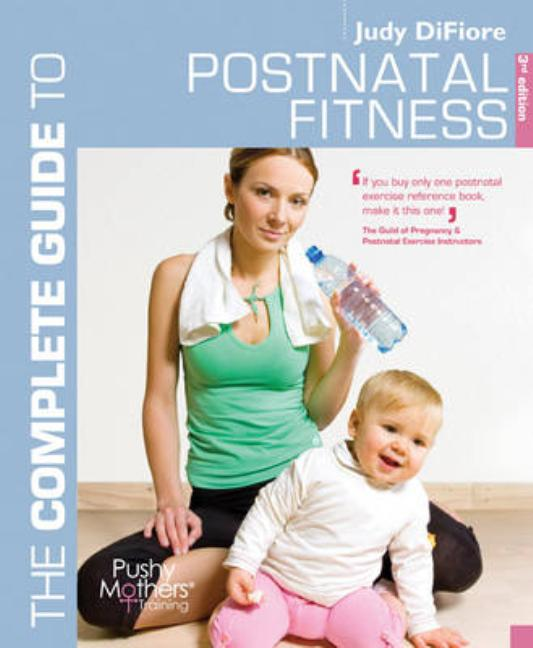 The Complete Guide to Postnatal Fitness (Complete Guides). Judy DiFiore