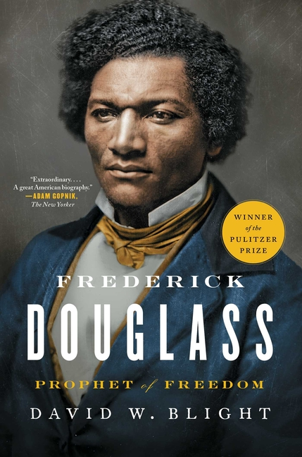 Frederick Douglass: Prophet of Freedom. David W. Blight.