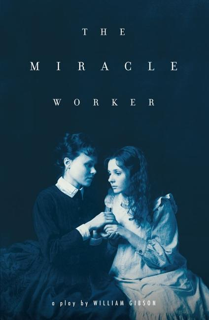 The Miracle Worker: A Play. William Gibson