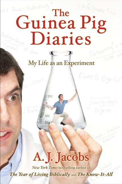 The Guinea Pig Diaries: My Life as an Experiment. A. J. Jacobs.