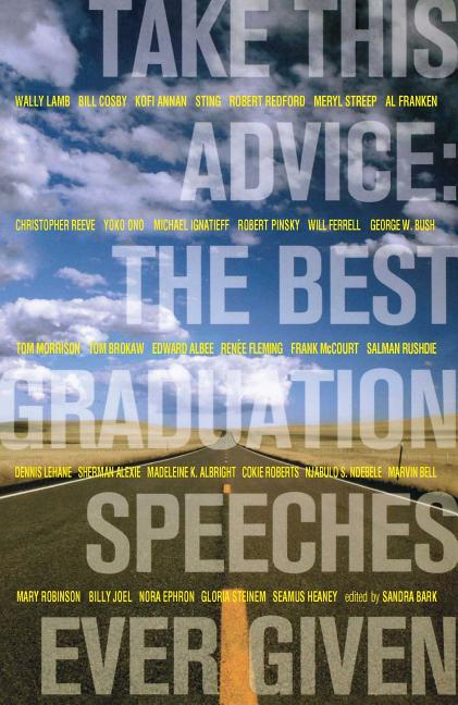 Take This Advice: The Best Graduation Speeches Ever Given. Sandra Bark