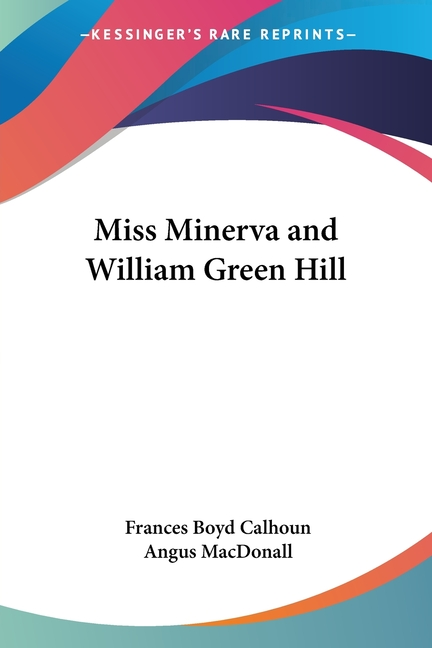 Miss Minerva and William Green Hill. Frances Boyd Calhoun