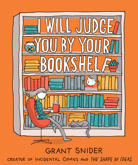 I Will Judge You by Your Bookshelf. Grant Snider.