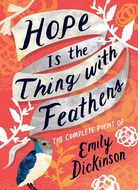 Hope Is the Thing with Feathers: The Complete Poems of Emily Dickinson. Emily Dickinson.