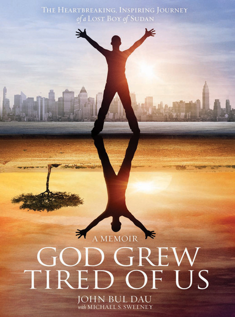 God Grew Tired Of Us: A Memoir [SIGNED]. John Bul Dau, Michael Sweeney