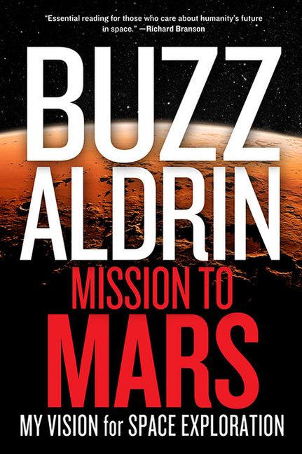 Mission to Mars: My Vision for Space Exploration. Buzz Aldrin, Leonard David