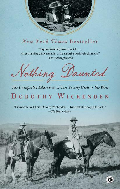 Nothing Daunted: The Unexpected Education of Two Society Girls in the West. Dorothy Wickenden