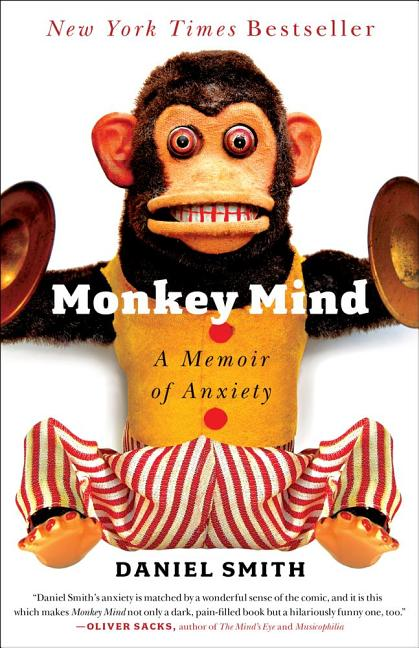 Monkey Mind: A Memoir of Anxiety. Daniel Smith