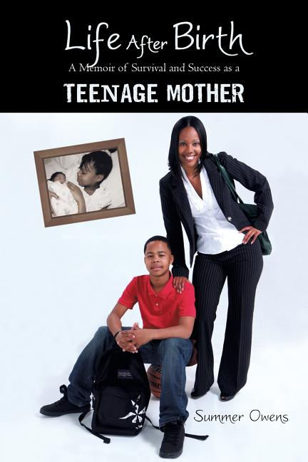 Life After Birth: A Memoir of Survival and Success as a Teenage Mother. Summer Owens