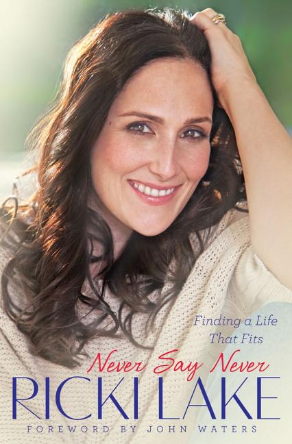 Never Say Never: Finding a Life That Fits. Ricki Lake