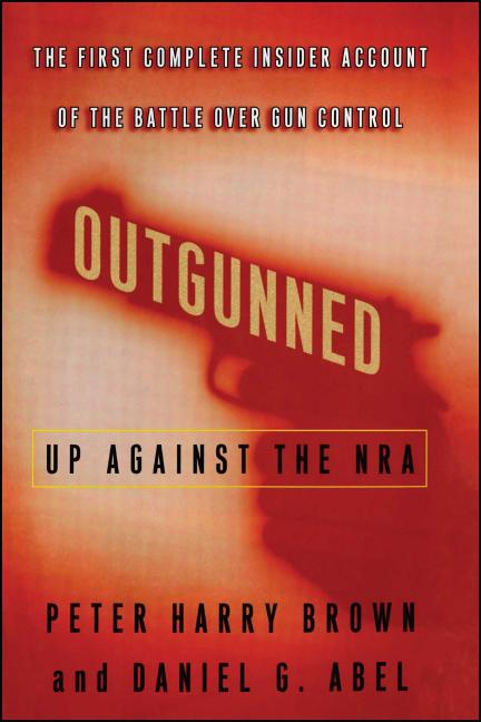 Outgunned: Up Against the NRA. Brown.