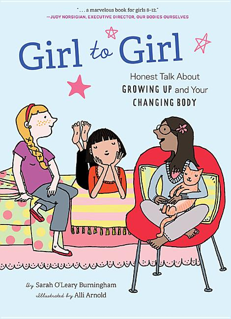 Girl to Girl: Honest Talk About Growing Up and Your Changing Body. Sarah O'Leary Burningham