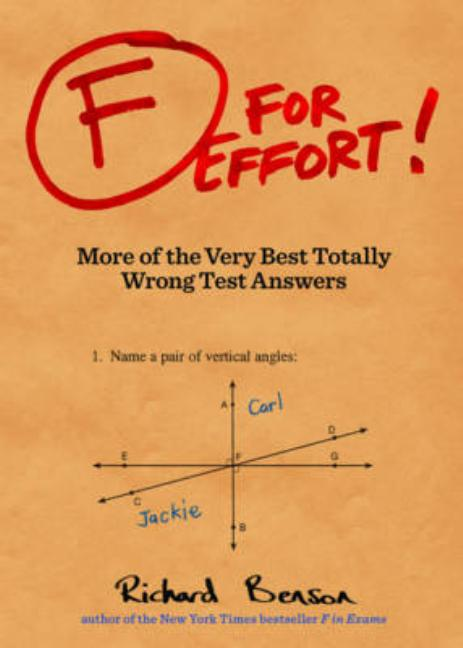 F for Effort: More of the Very Best Totally Wrong Test Answers. Richard Benson