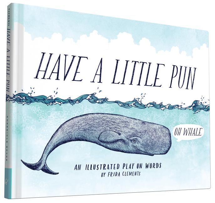 Have a Little Pun: An Illustrated Play on Words (Book of Puns, Pun Gifts, Punny Gifts). Frida Clements.