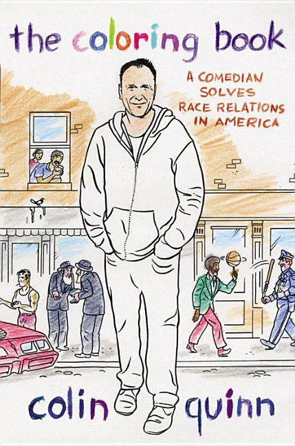 The Coloring Book: A Comedian Solves Race Relations in America. Colin Quinn.