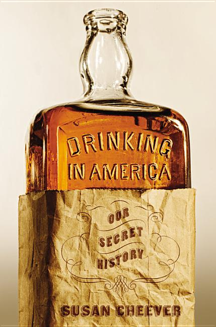 Drinking in America: Our Secret History. Susan Cheever