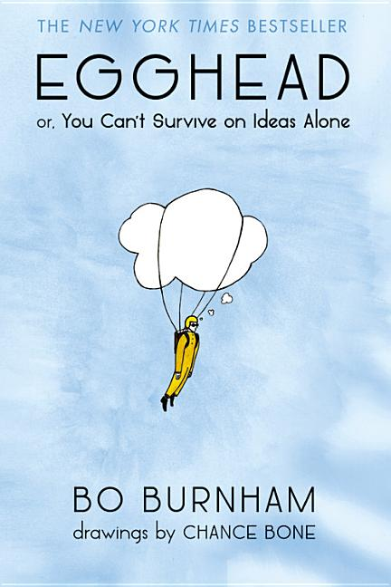 Egghead: Or, You Can't Survive on Ideas Alone. Bo Burnham