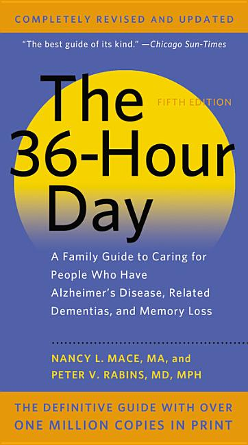 The 36-Hour Day: A Family Guide to Caring for People Who Have Alzheimer Disease, Related...
