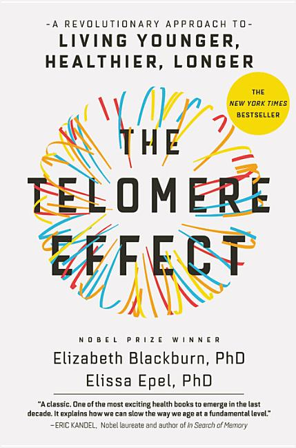 The Telomere Effect: A Revolutionary Approach to Living Younger, Healthier, Longer. Dr. Elizabeth...