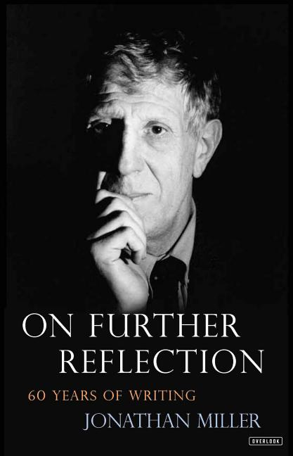 On Further Reflection: 60 Years of Writing. Jonathan Miller