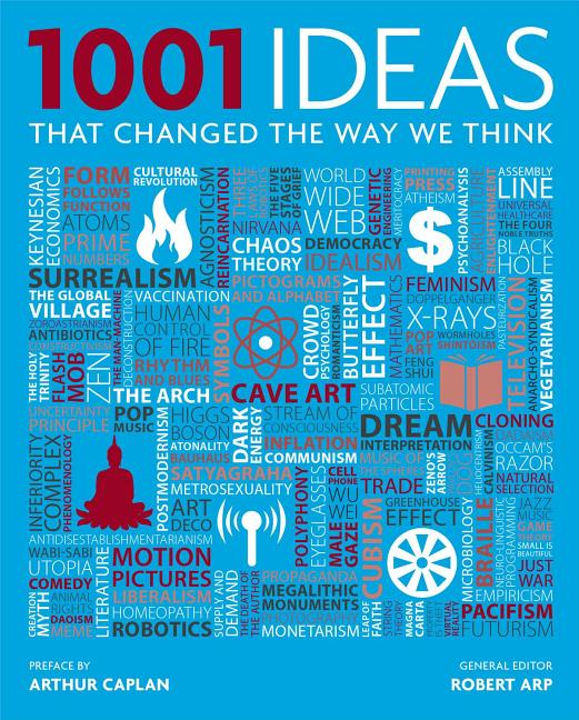 1001 Ideas That Changed the Way We Think. Robert Arp