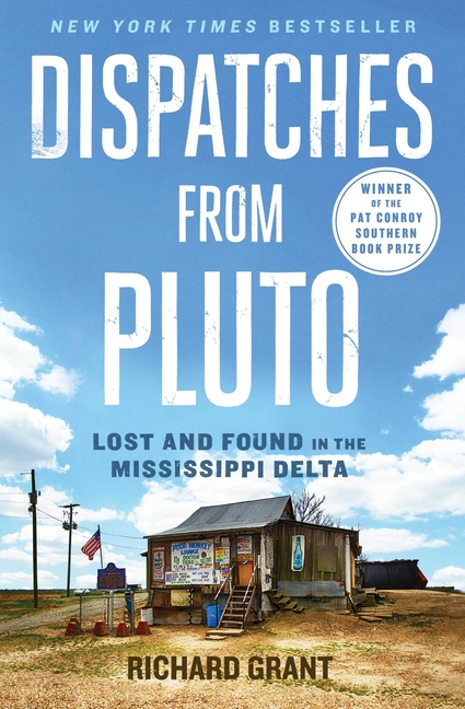 Dispatches from Pluto: Lost and Found in the Mississippi Delta. Richard Grant
