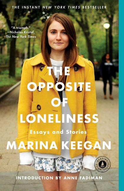 The Opposite of Loneliness: Essays and Stories. Marina Keegan
