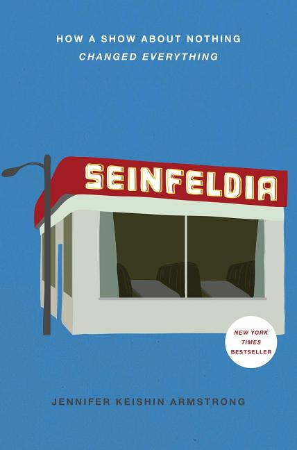 Seinfeldia: How a Show About Nothing Changed Everything. Jennifer Keishin Armstrong