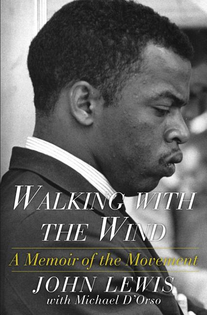 Walking with the Wind: A Memoir of the Movement. John Lewis