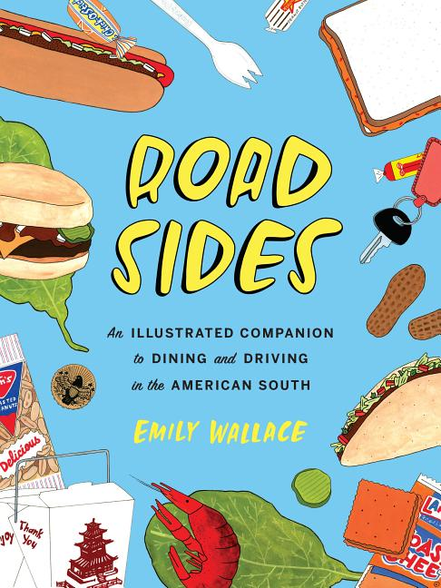 Road Sides: An Illustrated Companion to Dining and Driving in the American South. Emily Wallace