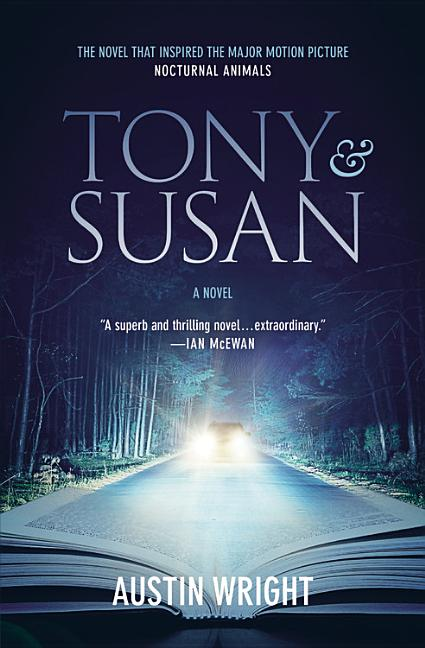 Tony and Susan: The riveting novel that inspired the new movie NOCTURNAL ANIMALS. Austin Wright
