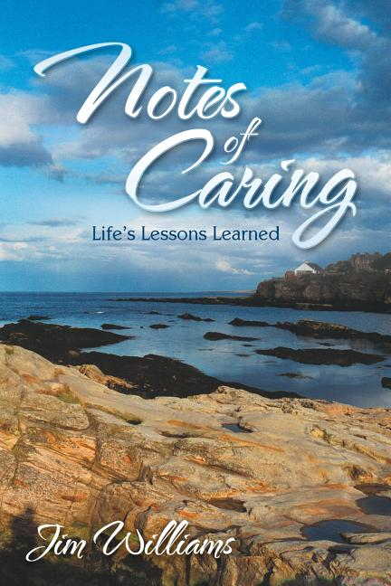 Notes of Caring: Life's Lessons Learned. Jim Williams.