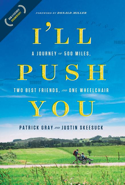 I'll Push You: A Journey of 500 Miles, Two Best Friends, and One Wheelchair. Patrick Gray, Justin...