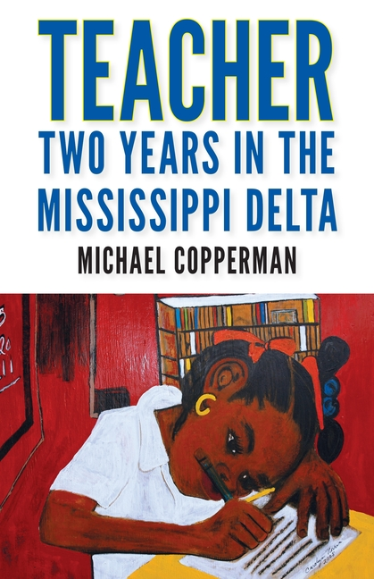 Teacher: Two Years in the Mississippi Delta. Micahel Copperman