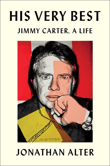 His Very Best: Jimmy Carter, a Life. Jonathan Alter.